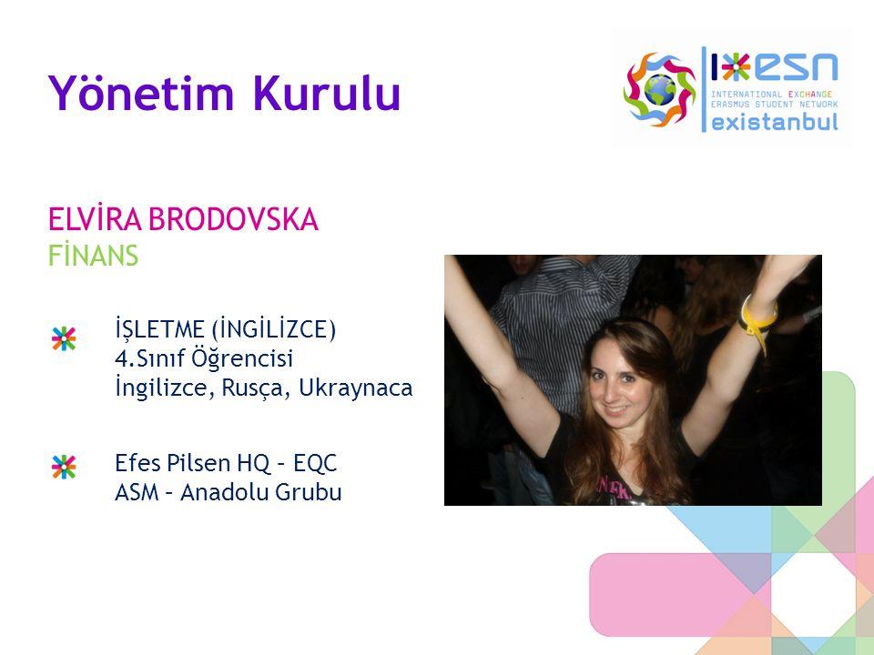 Yönetim Kurulu ELVİRA BRODOVSKA FİNANS İŞLETME (İNGİLİZCE) 4.Sınıf Öğrencisi İngilizce, Rusça, Ukraynaca Efes Pilsen HQ – EQC ASM – Anadolu Grubu
