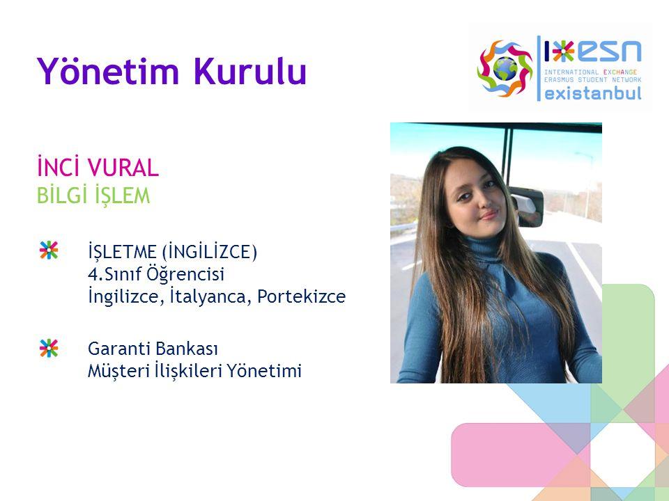 Yönetim Kurulu İNCİ VURAL BİLGİ İŞLEM İŞLETME (İNGİLİZCE) 4.Sınıf Öğrencisi İngilizce, İtalyanca, Portekizce Garanti Bankası Müşteri İlişkileri Yöneti