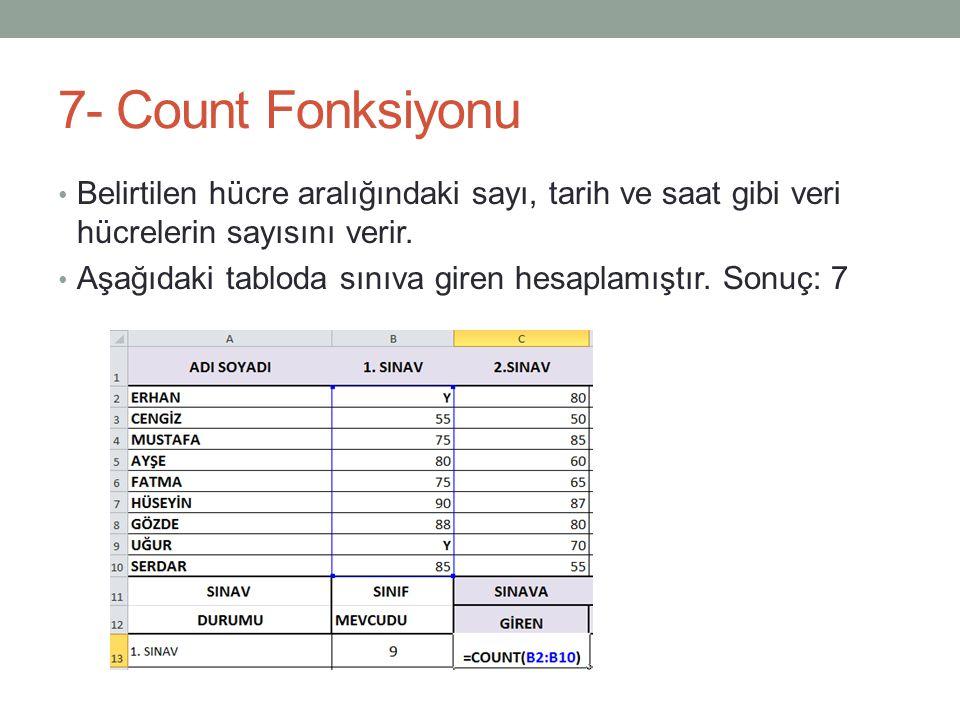 7- Count Fonksiyonu Belirtilen hücre aralığındaki sayı, tarih ve saat gibi veri hücrelerin sayısını verir.