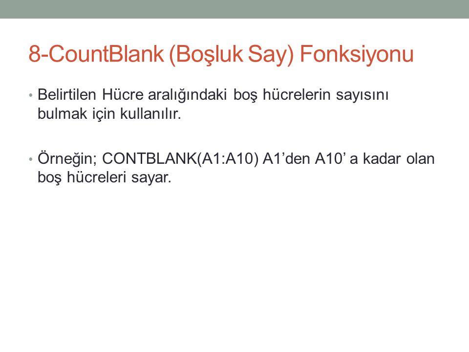 8-CountBlank (Boşluk Say) Fonksiyonu Belirtilen Hücre aralığındaki boş hücrelerin sayısını bulmak için kullanılır.