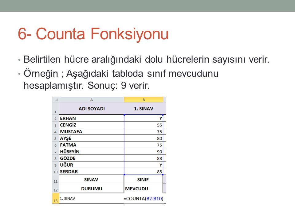 6- Counta Fonksiyonu Belirtilen hücre aralığındaki dolu hücrelerin sayısını verir.