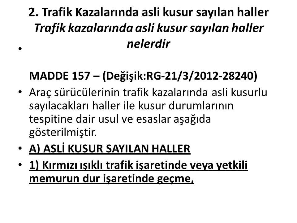 2. Trafik Kazalarında asli kusur sayılan haller Trafik kazalarında asli kusur sayılan haller nelerdir MADDE 157 – (Değişik:RG-21/3/2012-28240) Araç sü