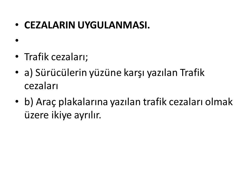 CEZALARIN UYGULANMASI. Trafik cezaları; a) Sürücülerin yüzüne karşı yazılan Trafik cezaları b) Araç plakalarına yazılan trafik cezaları olmak üzere ik
