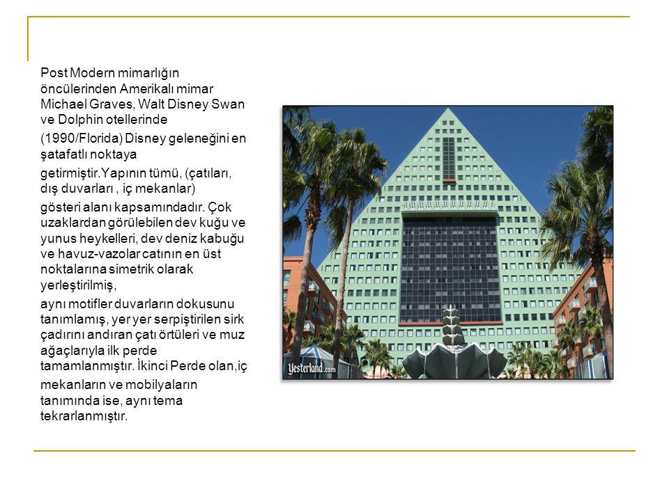 Post Modern mimarlığın öncülerinden Amerikalı mimar Michael Graves, Walt Disney Swan ve Dolphin otellerinde (1990/Florida) Disney geleneğini en şatafa