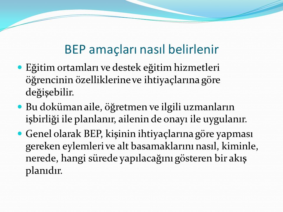 BEP amaçları nasıl belirlenir Eğitim ortamları ve destek eğitim hizmetleri öğrencinin özelliklerine ve ihtiyaçlarına göre değişebilir. Bu doküman aile