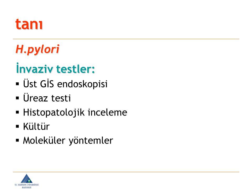 İnvaziv testler: İnvaziv testler:  Üst GİS endoskopisi  Üreaz testi  Histopatolojik inceleme  Kültür  Moleküler yöntemler tanı H.pylori