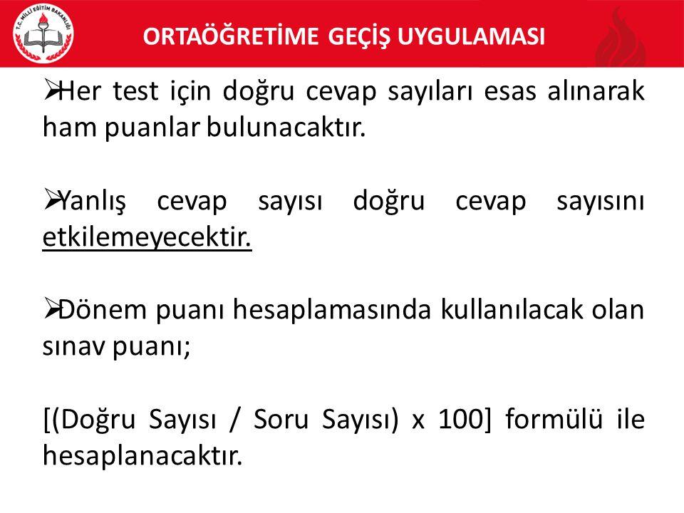  Her test için doğru cevap sayıları esas alınarak ham puanlar bulunacaktır.