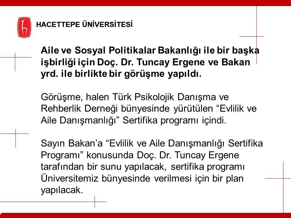 HACETTEPE ÜNİVERSİTESİ Aile ve Sosyal Politikalar Bakanlığı ile bir başka işbirliği için Doç. Dr. Tuncay Ergene ve Bakan yrd. ile birlikte bir görüşme