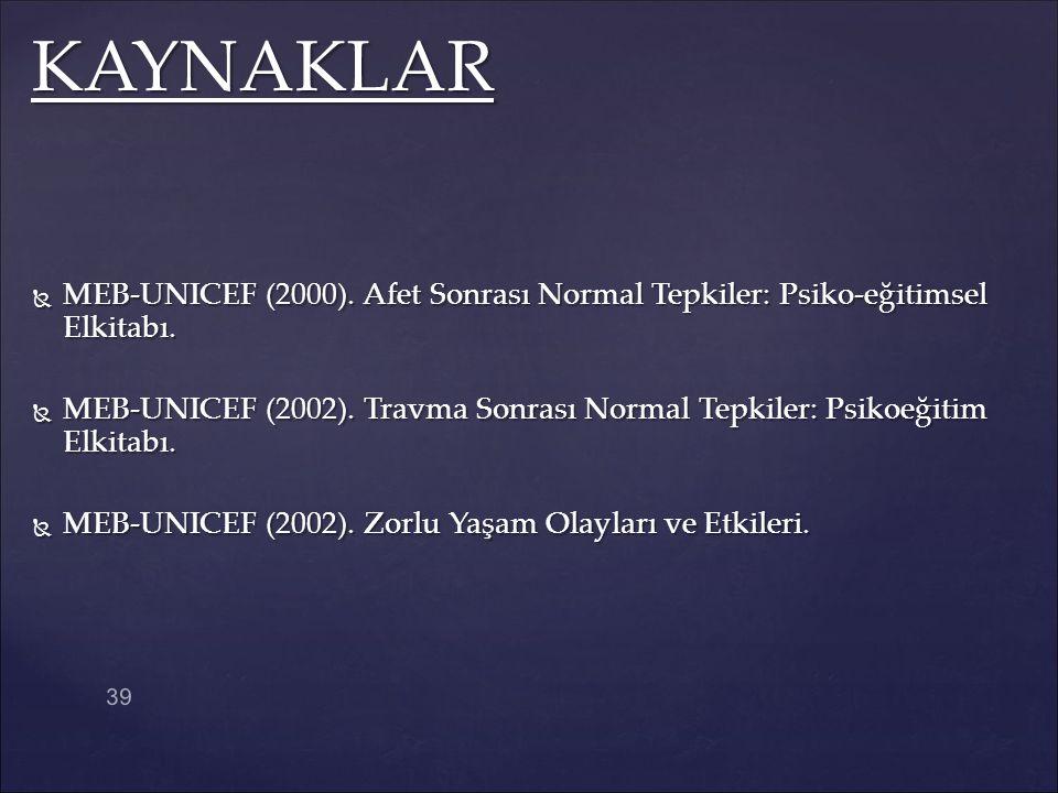  MEB-UNICEF (2000). Afet Sonrası Normal Tepkiler: Psiko-eğitimsel Elkitabı.  MEB-UNICEF (2002). Travma Sonrası Normal Tepkiler: Psikoeğitim Elkitabı