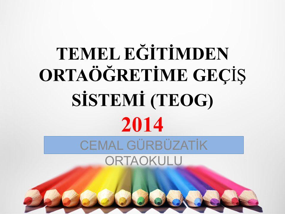 TEMEL EĞİTİMDEN ORTAÖĞRETİME GEÇİŞ SİSTEMİ (TEOG) 2014 CEMAL GÜRBÜZATİK ORTAOKULU