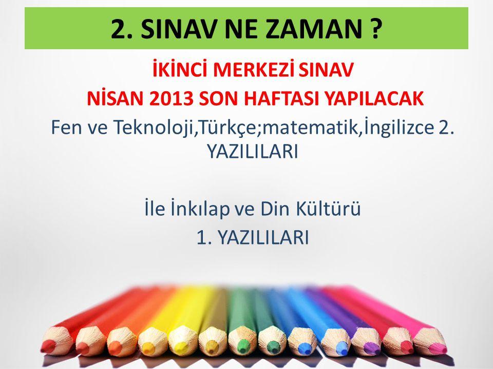 İKİNCİ MERKEZİ SINAV NİSAN 2013 SON HAFTASI YAPILACAK Fen ve Teknoloji,Türkçe;matematik,İngilizce 2.