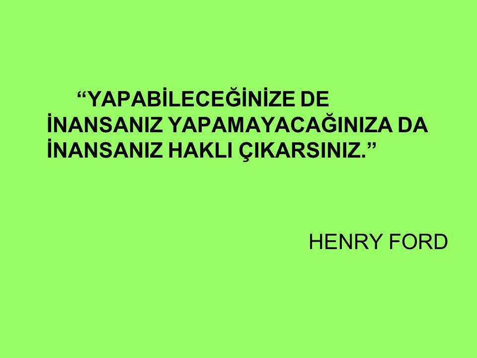 """""""YAPABİLECEĞİNİZE DE İNANSANIZ YAPAMAYACAĞINIZA DA İNANSANIZ HAKLI ÇIKARSINIZ."""" HENRY FORD"""
