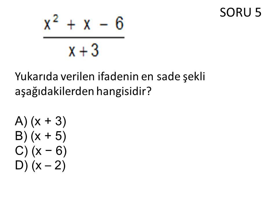 SORU 5 Yukarıda verilen ifadenin en sade şekli aşağıdakilerden hangisidir? A) (x + 3) B) (x + 5) C) (x − 6) D) (x – 2)