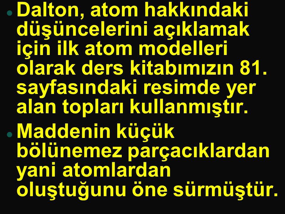 Dalton, atom hakkındaki düşüncelerini açıklamak için ilk atom modelleri olarak ders kitabımızın 81.