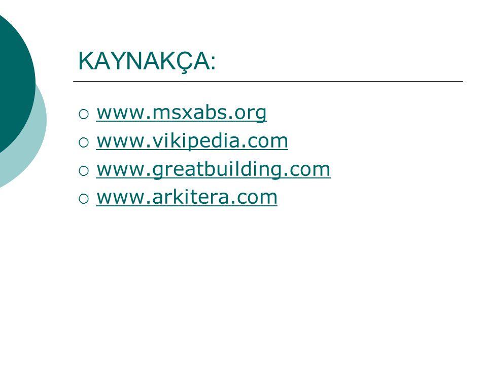 KAYNAKÇA:  www.msxabs.org www.msxabs.org  www.vikipedia.com www.vikipedia.com  www.greatbuilding.com www.greatbuilding.com  www.arkitera.com www.a
