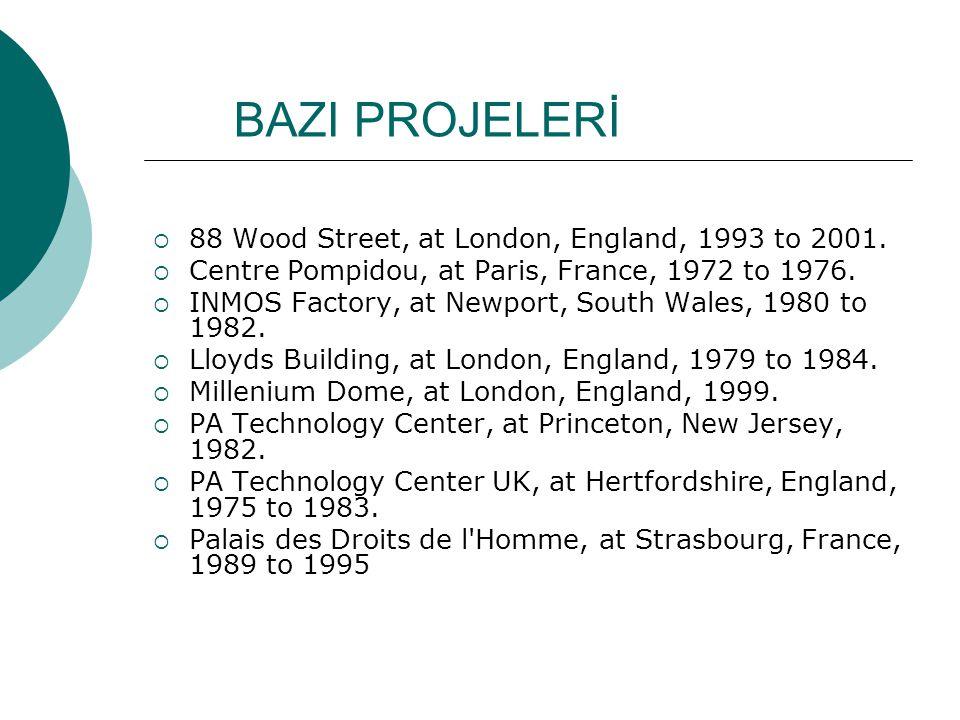BAZI PROJELERİ  88 Wood Street, at London, England, 1993 to 2001.  Centre Pompidou, at Paris, France, 1972 to 1976.  INMOS Factory, at Newport, Sou
