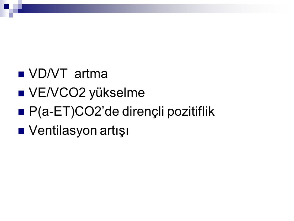 VD/VT artma VE/VCO2 yükselme P(a-ET)CO2'de dirençli pozitiflik Ventilasyon artışı