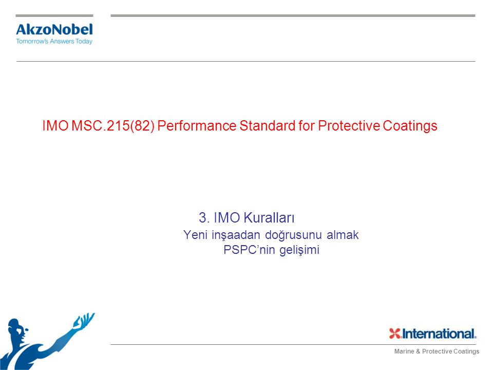 Marine & Protective Coatings IMO MSC.215(82) Performance Standard for Protective Coatings 3. IMO Kuralları Yeni inşaadan doğrusunu almak PSPC'nin geli