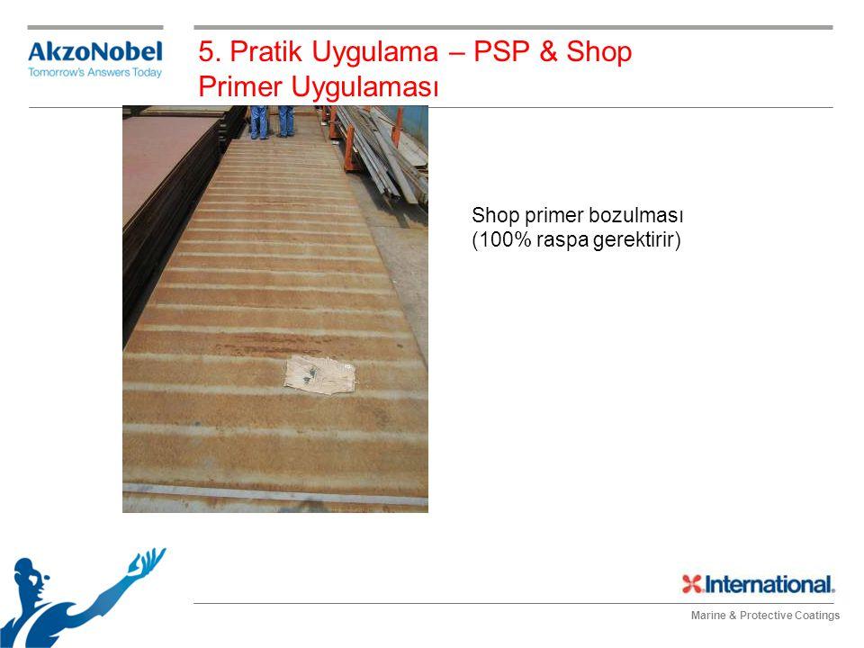 Marine & Protective Coatings Shop primer bozulması (100% raspa gerektirir) 5. Pratik Uygulama – PSP & Shop Primer Uygulaması