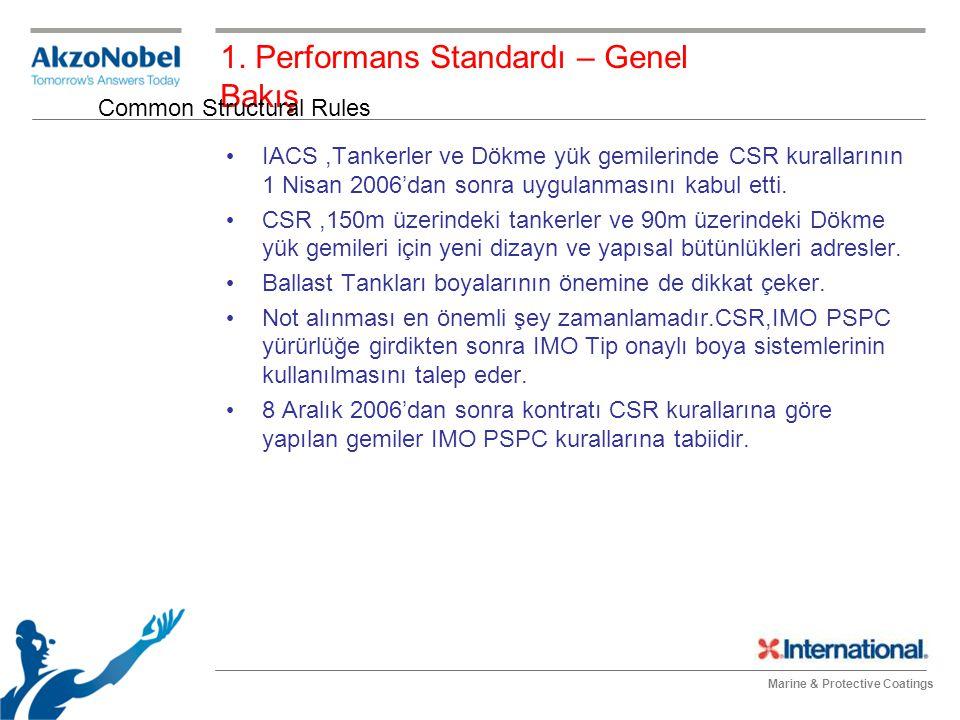Marine & Protective Coatings 1. Performans Standardı – Genel Bakış IACS,Tankerler ve Dökme yük gemilerinde CSR kurallarının 1 Nisan 2006'dan sonra uyg