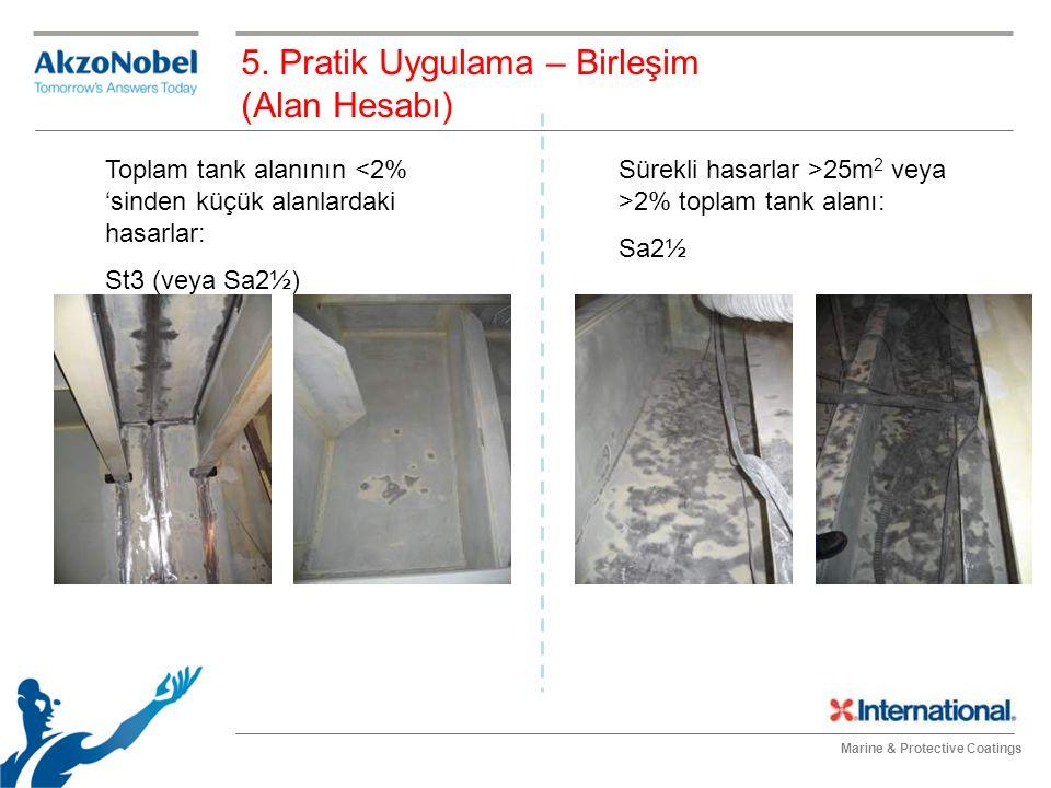 Marine & Protective Coatings Toplam tank alanının <2% 'sinden küçük alanlardaki hasarlar: St3 (veya Sa2½) Sürekli hasarlar >25m 2 veya >2% toplam tank