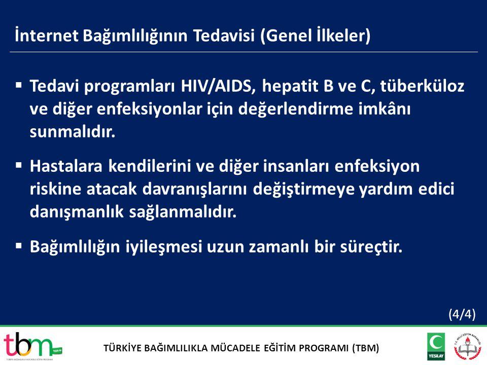 İnternet Bağımlılığının Tedavisi (Genel İlkeler)  Tedavi programları HIV/AIDS, hepatit B ve C, tüberküloz ve diğer enfeksiyonlar için değerlendirme i
