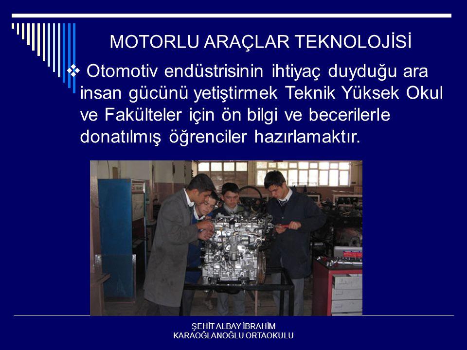 MOTORLU ARAÇLAR TEKNOLOJİSİ  Otomotiv endüstrisinin ihtiyaç duyduğu ara insan gücünü yetiştirmek Teknik Yüksek Okul ve Fakülteler için ön bilgi ve becerilerle donatılmış öğrenciler hazırlamaktır.