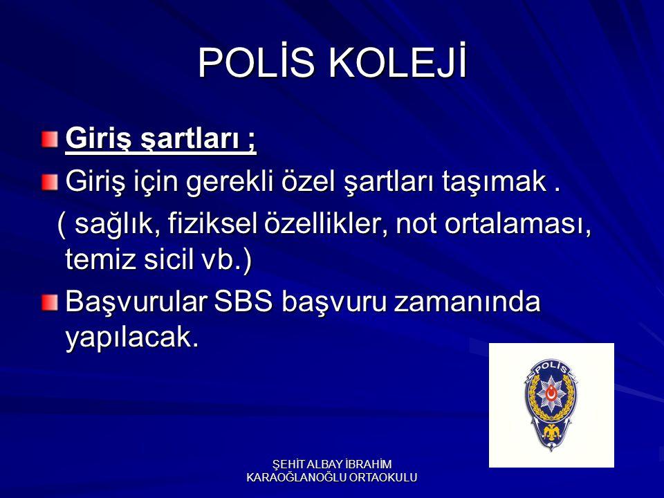 POLİS KOLEJİ Giriş şartları ; Giriş için gerekli özel şartları taşımak.