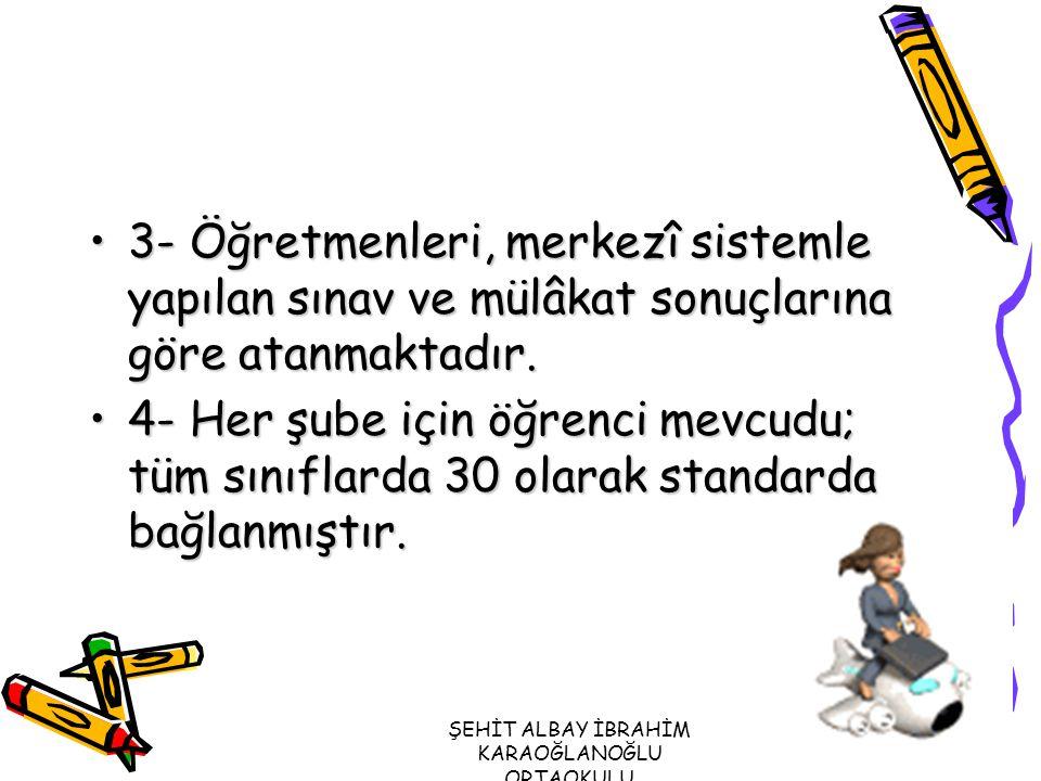 3- Öğretmenleri, merkezî sistemle yapılan sınav ve mülâkat sonuçlarına göre atanmaktadır.3- Öğretmenleri, merkezî sistemle yapılan sınav ve mülâkat sonuçlarına göre atanmaktadır.