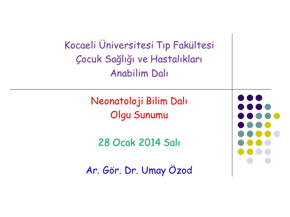 Kocaeli Üniversitesi Tıp Fakültesi Çocuk Sağlığı ve Hastalıkları Anabilim Dalı Neonatoloji Bilim Dalı Olgu Sunumu 28 Ocak 2014 Salı Ar.