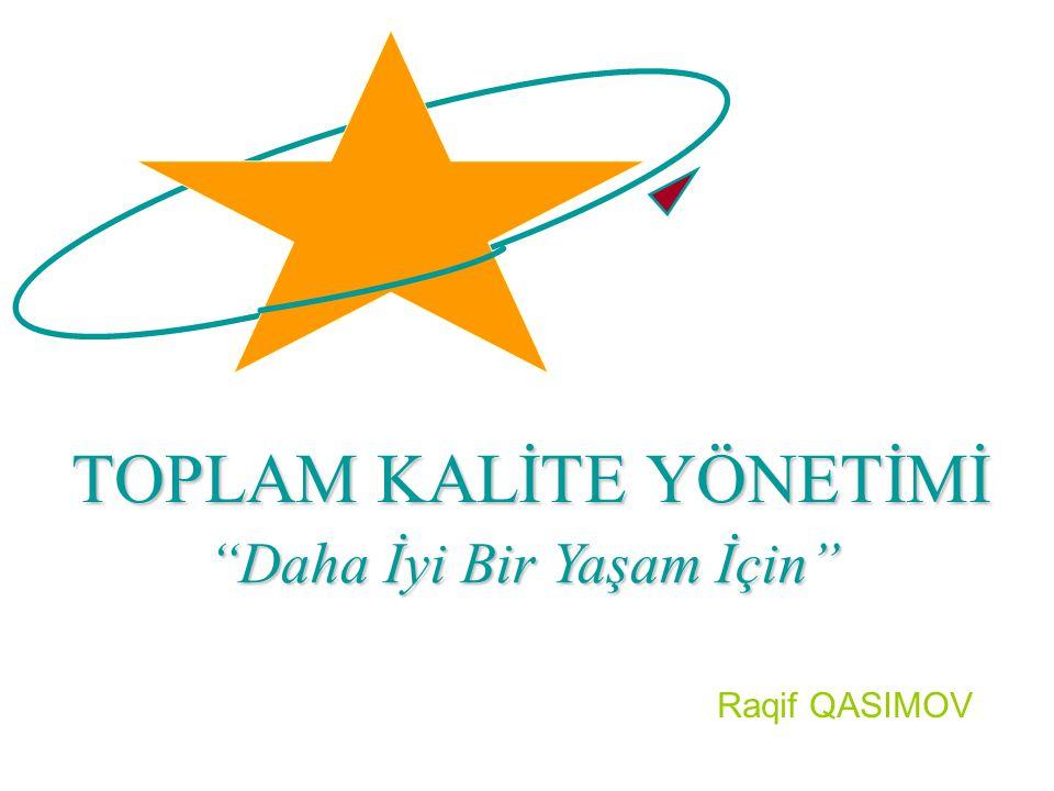 "TOPLAM KALİTE YÖNETİMİ ""Daha İyi Bir Yaşam İçin"" Raqif QASIMOV"