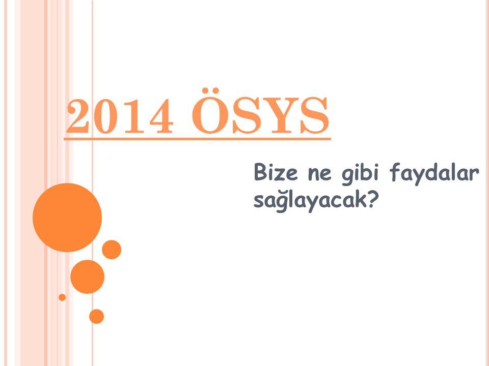2014 ÖSYS Bize ne gibi faydalar sağlayacak?