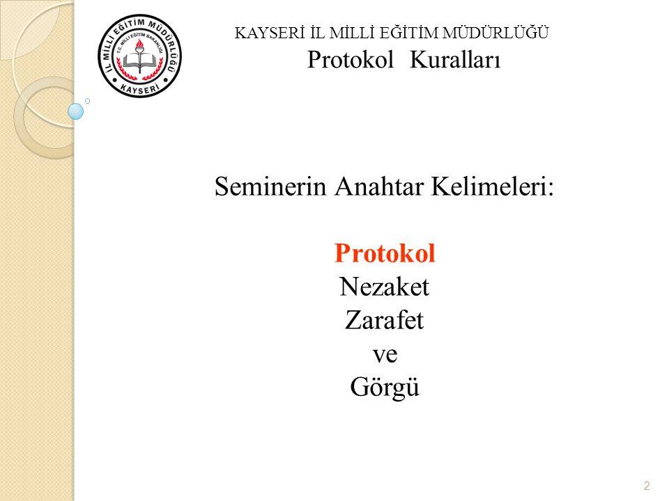 Seminerin Anahtar Kelimeleri: Protokol Nezaket Zarafet ve Görgü Protokol 2 KAYSERİ İL MİLLİ EĞİTİM MÜDÜRLÜĞÜ Protokol Kuralları