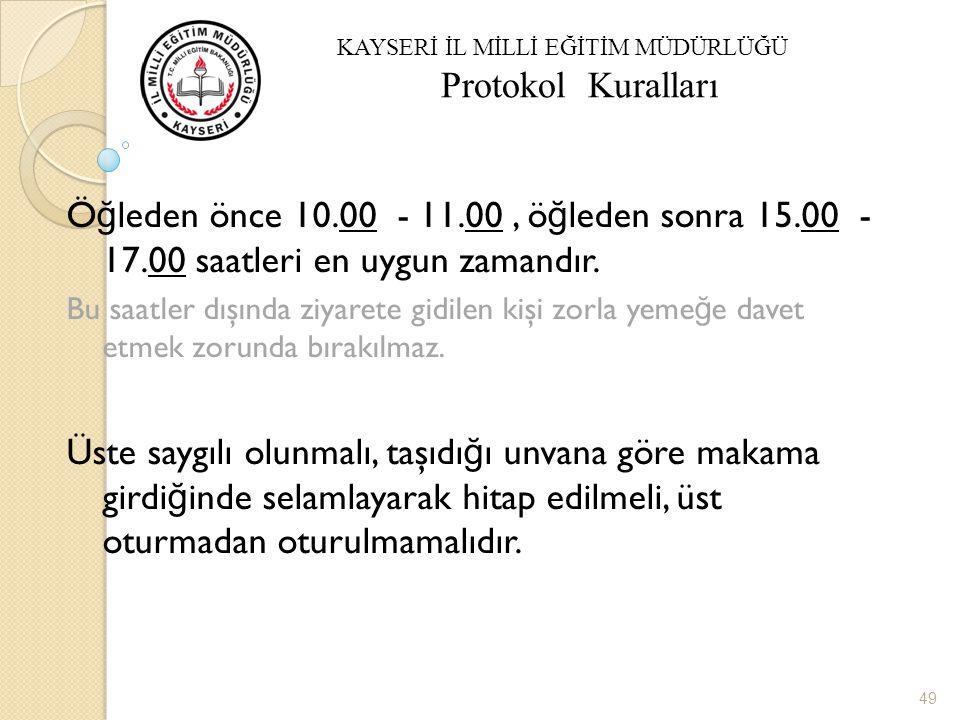 Yönetsel Davranış Protokolü Ö ğ leden önce 10.00 - 11.00, ö ğ leden sonra 15.00 - 17.00 saatleri en uygun zamandır.
