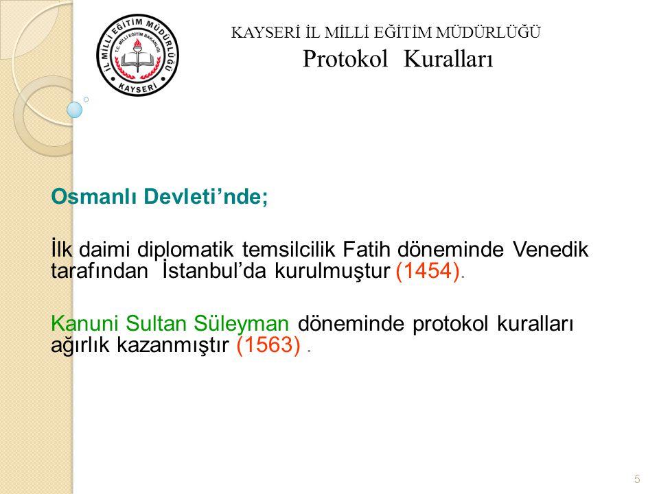 5 Osmanlı Devleti'nde; İlk daimi diplomatik temsilcilik Fatih döneminde Venedik tarafından İstanbul'da kurulmuştur (1454).