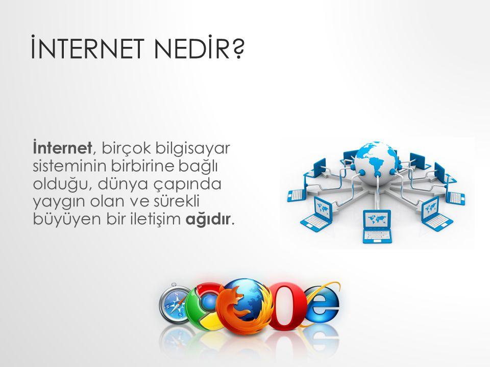 İNTERNET NEDİR? İnternet, birçok bilgisayar sisteminin birbirine bağlı olduğu, dünya çapında yaygın olan ve sürekli büyüyen bir iletişim ağıdır.