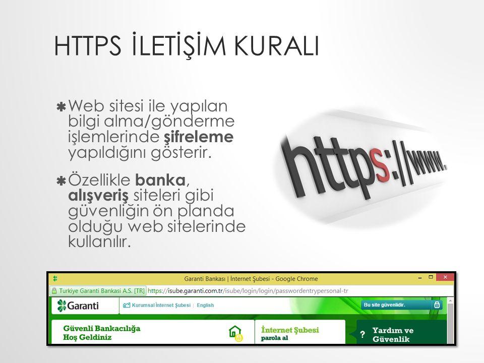 HTTPS İLETİŞİM KURALI  Web sitesi ile yapılan bilgi alma/gönderme işlemlerinde şifreleme yapıldığını gösterir.  Özellikle banka, alışveriş siteleri