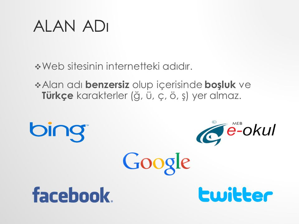 ALAN ADı  Web sitesinin internetteki adıdır.  Alan adı benzersiz olup içerisinde boşluk ve Türkçe karakterler (ğ, ü, ç, ö, ş) yer almaz.