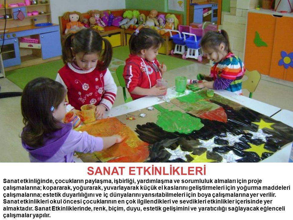 SANAT ETKİNLİKLERİ Sanat etkinliğinde, çocukların paylaşma, işbirliği, yardımlaşma ve sorumluluk almaları için proje çalışmalarına; kopararak, yoğurar