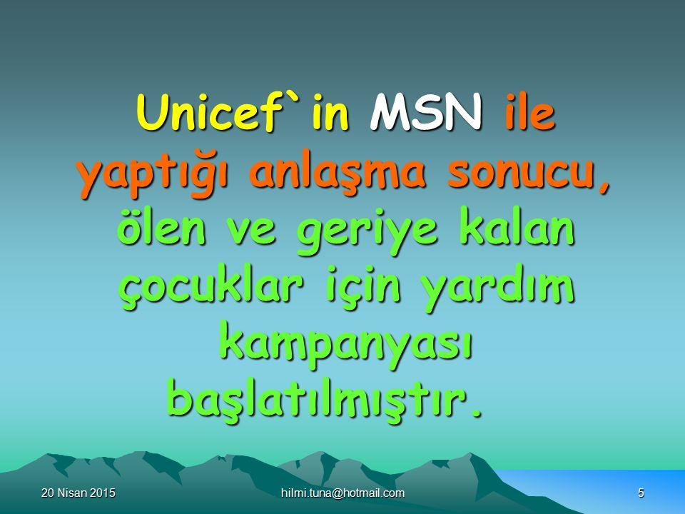 20 Nisan 201520 Nisan 201520 Nisan 2015hilmi.tuna@hotmail.com5 Unicef`in MSN ile yaptığı anlaşma sonucu, ölen ve geriye kalan çocuklar için yardım kampanyası başlatılmıştır.