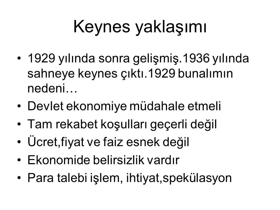 Keynes yaklaşımı 1929 yılında sonra gelişmiş.1936 yılında sahneye keynes çıktı.1929 bunalımın nedeni… Devlet ekonomiye müdahale etmeli Tam rekabet koş