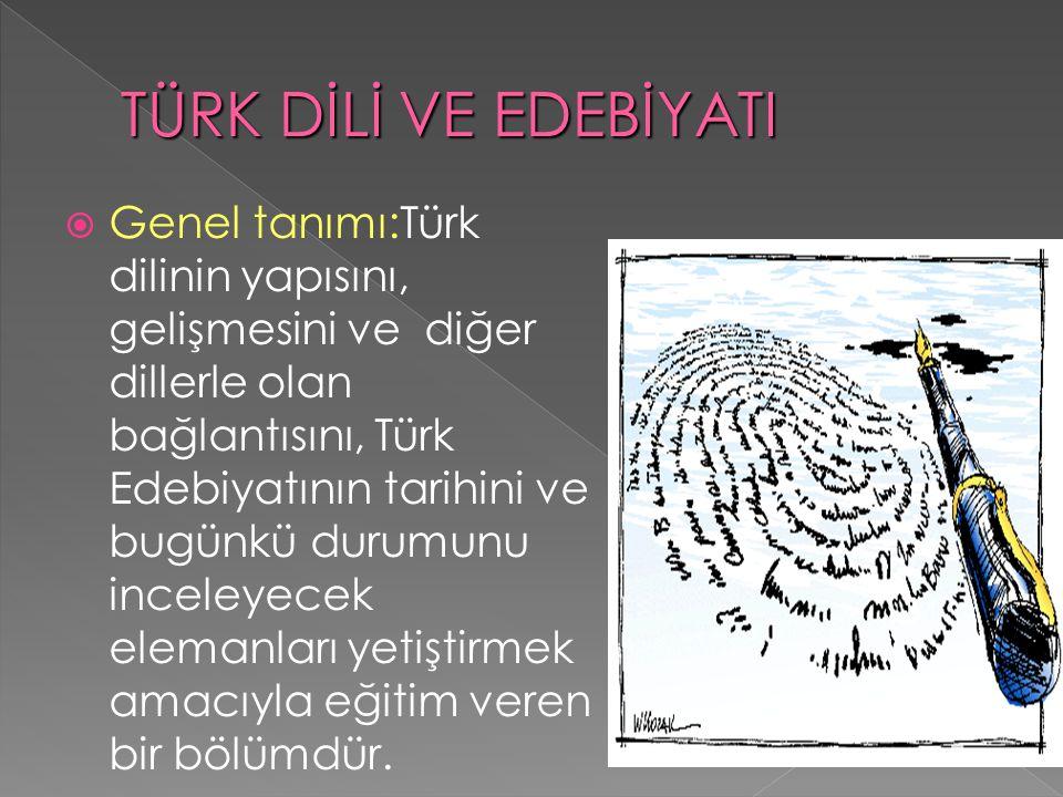  Genel tanımı:Türk dilinin yapısını, gelişmesini ve diğer dillerle olan bağlantısını, Türk Edebiyatının tarihini ve bugünkü durumunu inceleyecek elemanları yetiştirmek amacıyla eğitim veren bir bölümdür.