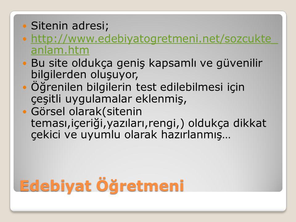 Edebiyat Öğretmeni Sitenin adresi; http://www.edebiyatogretmeni.net/sozcukte_ anlam.htm http://www.edebiyatogretmeni.net/sozcukte_ anlam.htm Bu site o