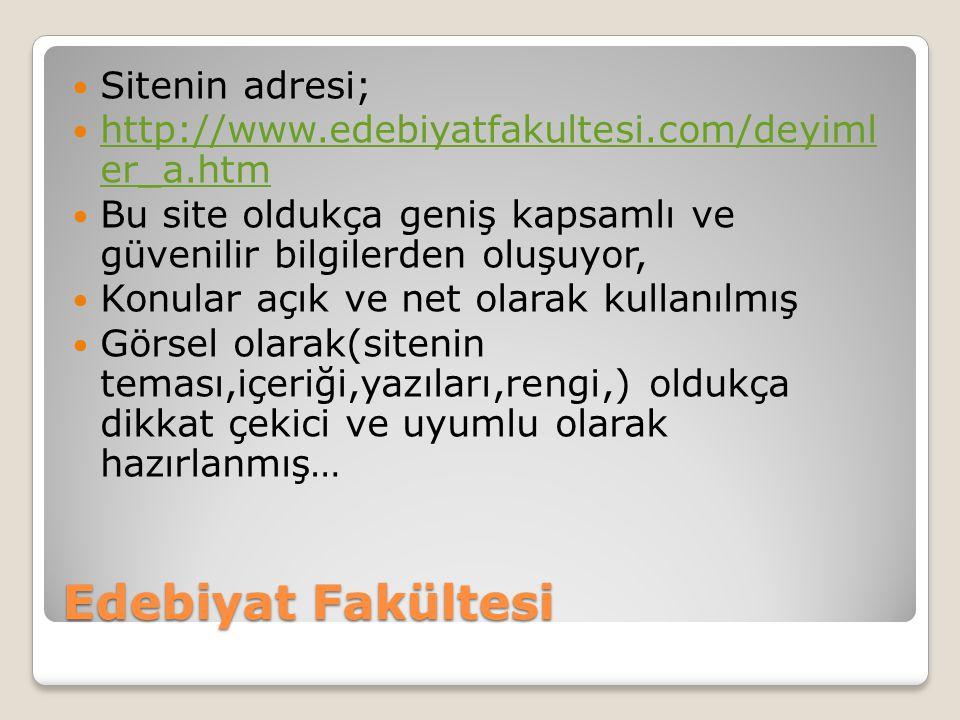 Edebiyat Fakültesi Sitenin adresi; http://www.edebiyatfakultesi.com/deyiml er_a.htm http://www.edebiyatfakultesi.com/deyiml er_a.htm Bu site oldukça g