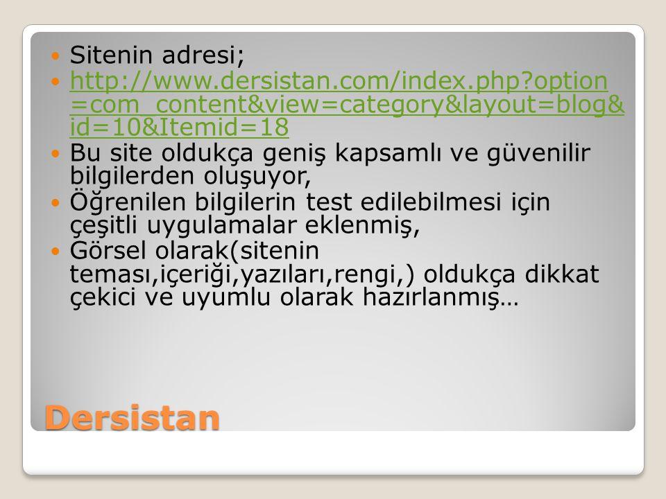 Dersistan Sitenin adresi; http://www.dersistan.com/index.php?option =com_content&view=category&layout=blog& id=10&Itemid=18 http://www.dersistan.com/i
