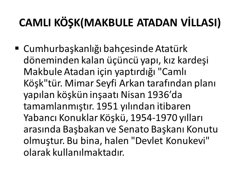  Cumhurbaşkanlığı bahçesinde Atatürk döneminden kalan üçüncü yapı, kız kardeşi Makbule Atadan için yaptırdığı Camlı Köşk tür.
