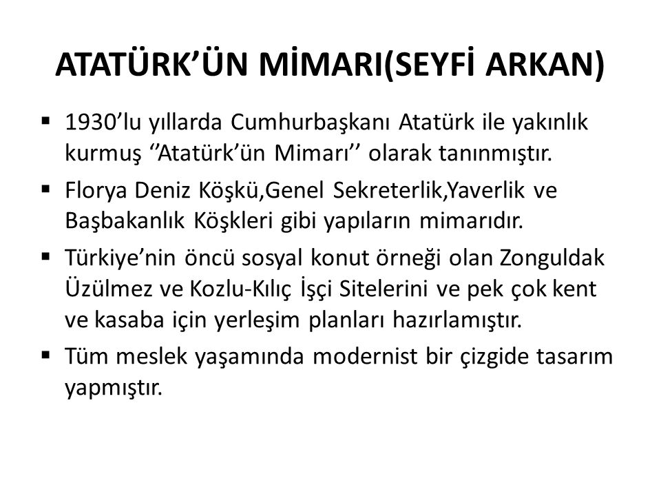 ATATÜRK'ÜN MİMARI(SEYFİ ARKAN)  1930'lu yıllarda Cumhurbaşkanı Atatürk ile yakınlık kurmuş ''Atatürk'ün Mimarı'' olarak tanınmıştır.  Florya Deniz K