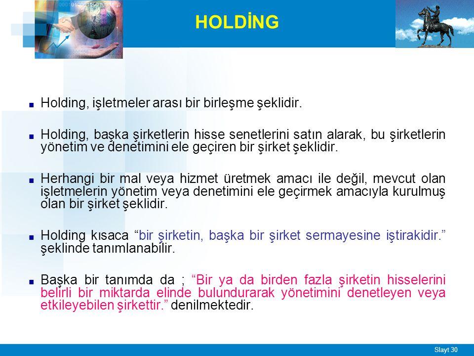Slayt 30 HOLDİNG ■ Holding, işletmeler arası bir birleşme şeklidir.