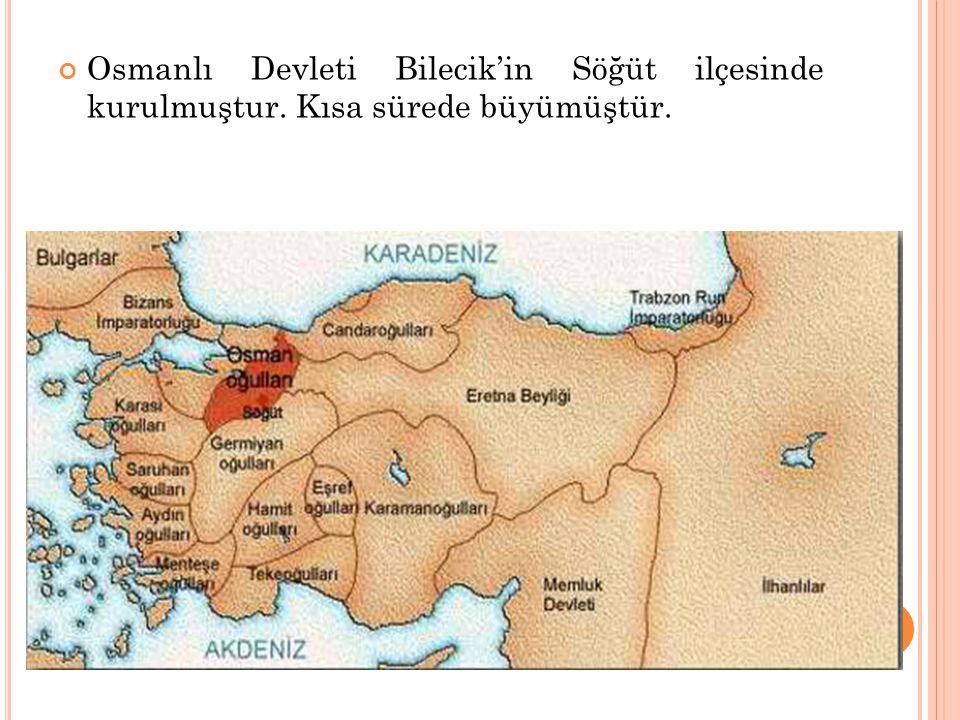 Osmanlı Devleti Bilecik'in Söğüt ilçesinde kurulmuştur. Kısa sürede büyümüştür.