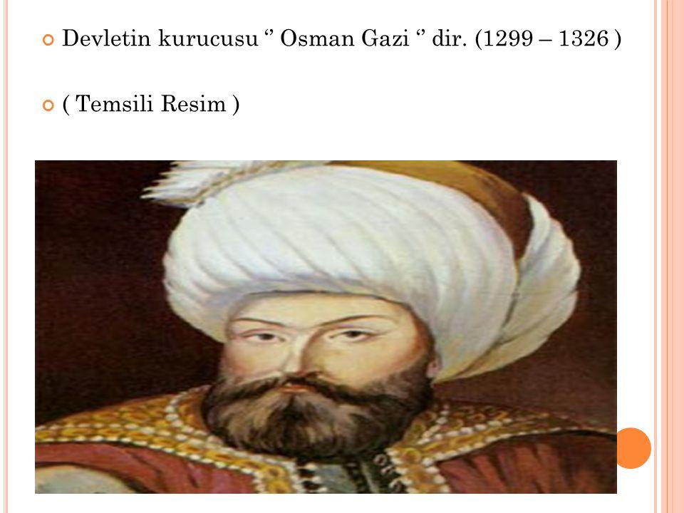 Devletin kurucusu '' Osman Gazi '' dir. (1299 – 1326 ) ( Temsili Resim )